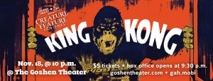 Creature Feature: King Kong @ the Goshen Theater | Goshen | Indiana | United States