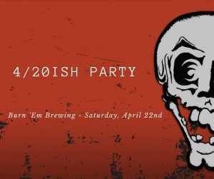 4/20ish Party @ Burn 'Em Brewing | Michigan City | Indiana | United States